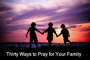 Free Prayer Guide: 30 Ways to Pray for Your Family
