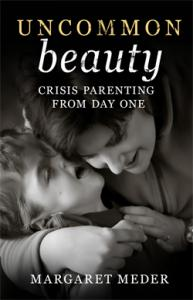 Medically fragile children need parents with a unique skills. Margaret Meder's book Uncommon Beauty: Crisis Parenting from Day One teaches parents those skills.