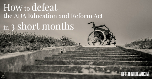 A Call to Defeat the ADA Education and Reform Act in 3 Short Months