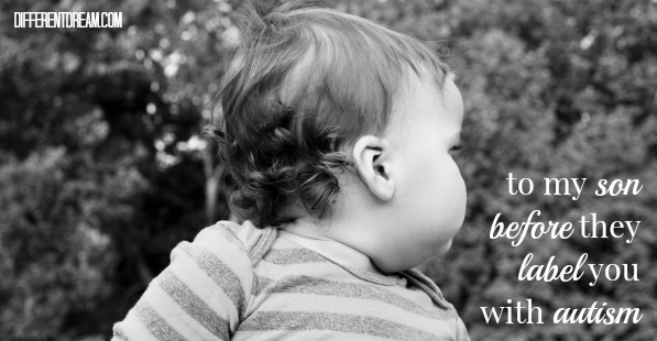 Before they label you with autism, my son, here is what I want you to know about who you really are. Beautiful words from Amy Felix we all need to hear.