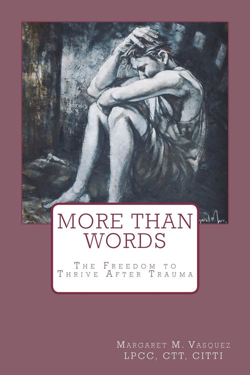 The author of More Than Words: The Freedom to Thrive After Trauma explains why she wrote the book and how she made a heavy topic easy for readers to digest.