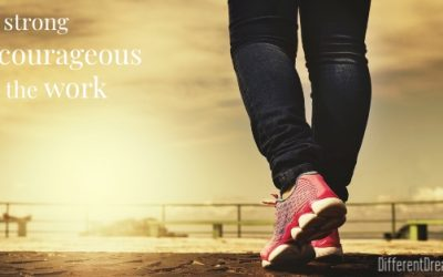 Be Strong and Courageous…and Do the Work