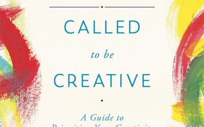 Called To Be Creative: How To Ignite Your Creativity