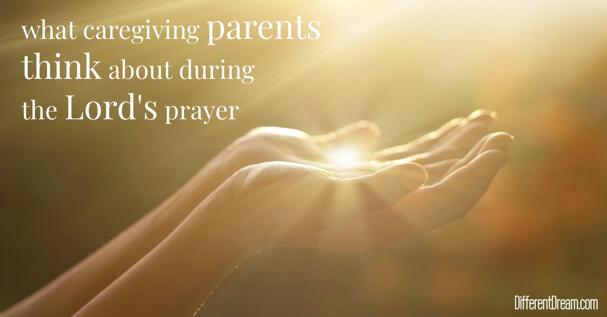 The special needs Lord's prayer assures caregiving families that when they bring what's on their minds to God, he hears and delights in them.