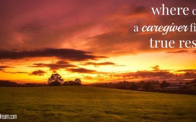 Finding True Rest as a Caregiver